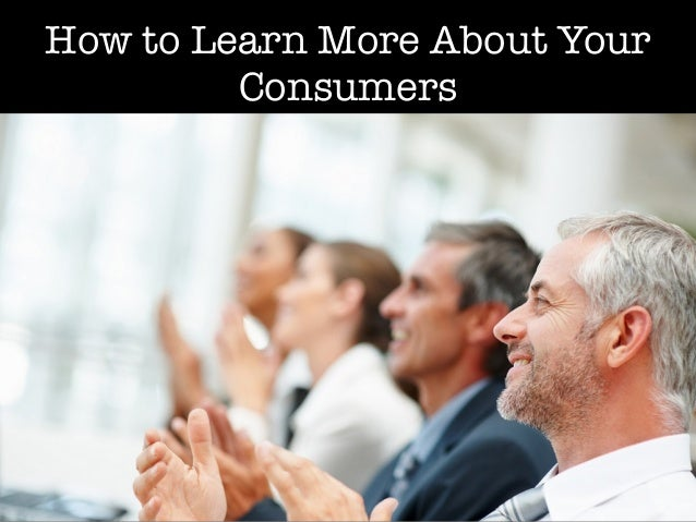 How to Learn More About Your Consumers