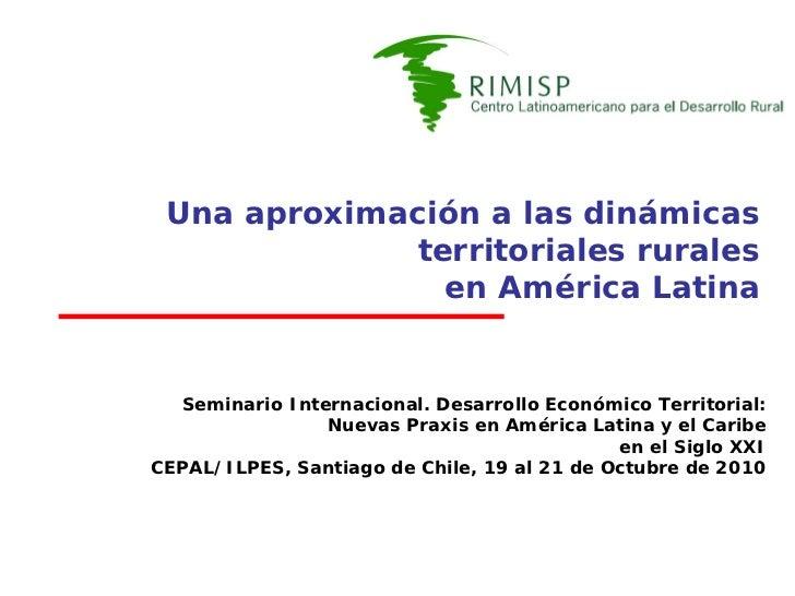 Una aproximación a las dinámicas              territoriales rurales                en América Latina     Seminario Interna...