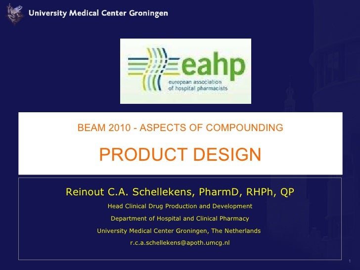 BEAM 2010 - ASPECTS OF COMPOUNDING PRODUCT DESIGN Reinout C.A. Schellekens, PharmD, RHPh, QP Head Clinical Drug Production...