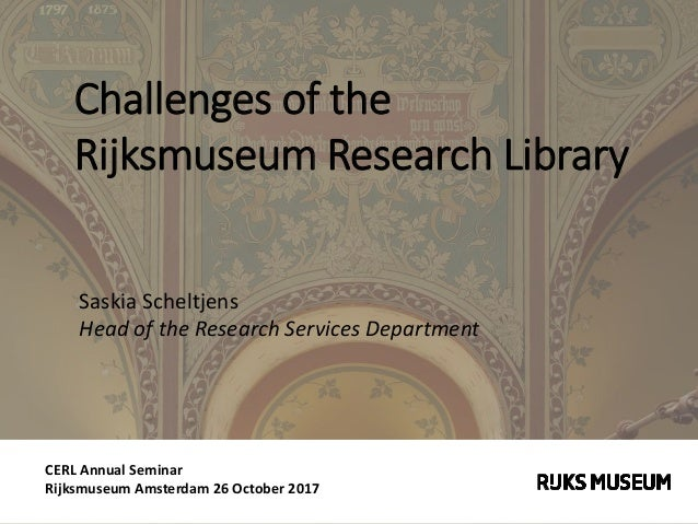 CERL Annual Seminar Rijksmuseum Amsterdam 26 October 2017 Saskia Scheltjens Head of the Research Services Department Chall...