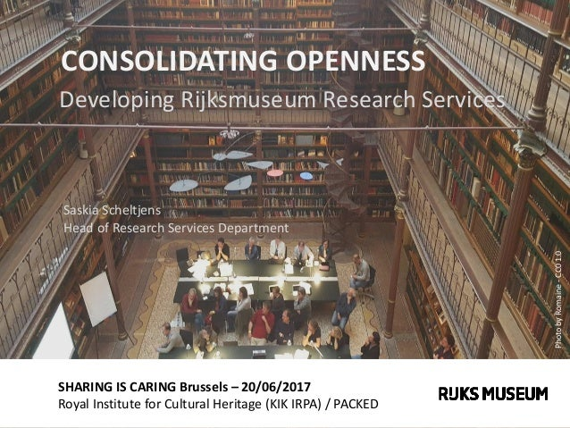 SHARING IS CARING Brussels – 20/06/2017 Royal Institute for Cultural Heritage (KIK IRPA) / PACKED CONSOLIDATING OPENNESS D...