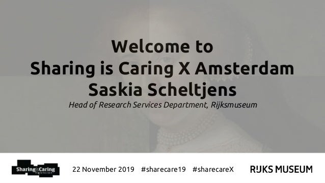 22 November 2019 #sharecare19 #sharecareX Welcome to Sharing is Caring X Amsterdam Saskia Scheltjens Head of Research Serv...