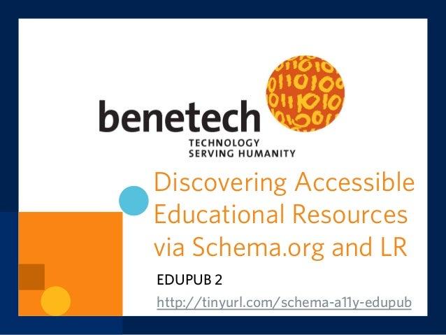 Discovering Accessible Educational Resources via Schema.org and LR EDUPUB 2 http://tinyurl.com/schema-a11y-edupub