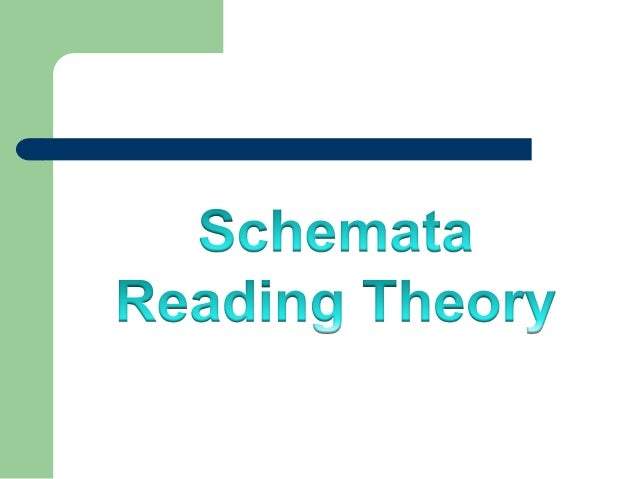 the schemata theory and reading Download citation on researchgate | schema theory in reading | the term  schema was first used in psychology with the meaning of an active organization .
