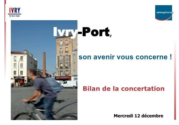 Ivry -Port , son avenir vous concerne ! Bilan de la concertation Mercredi 12 décembre