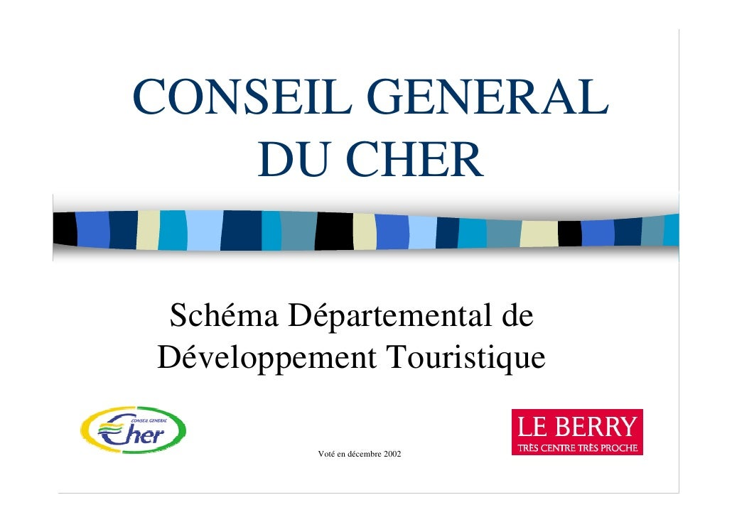 CONSEIL GENERAL    DU CHER  Schéma Départemental de Développement Touristique            Voté en décembre 2002