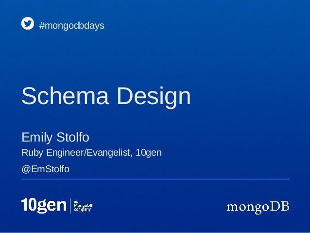 Emily Stolfo#mongodbdaysSchema DesignRuby Engineer/Evangelist, 10gen@EmStolfo