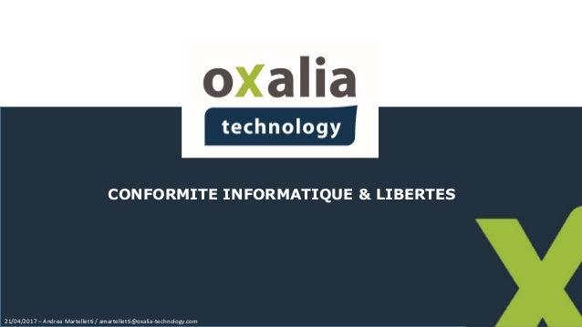 CONFORMITE INFORMATIQUE & LIBERTES 21/04/2017 – Andrea Martelletti / amartelletti@oxalia-technology.com