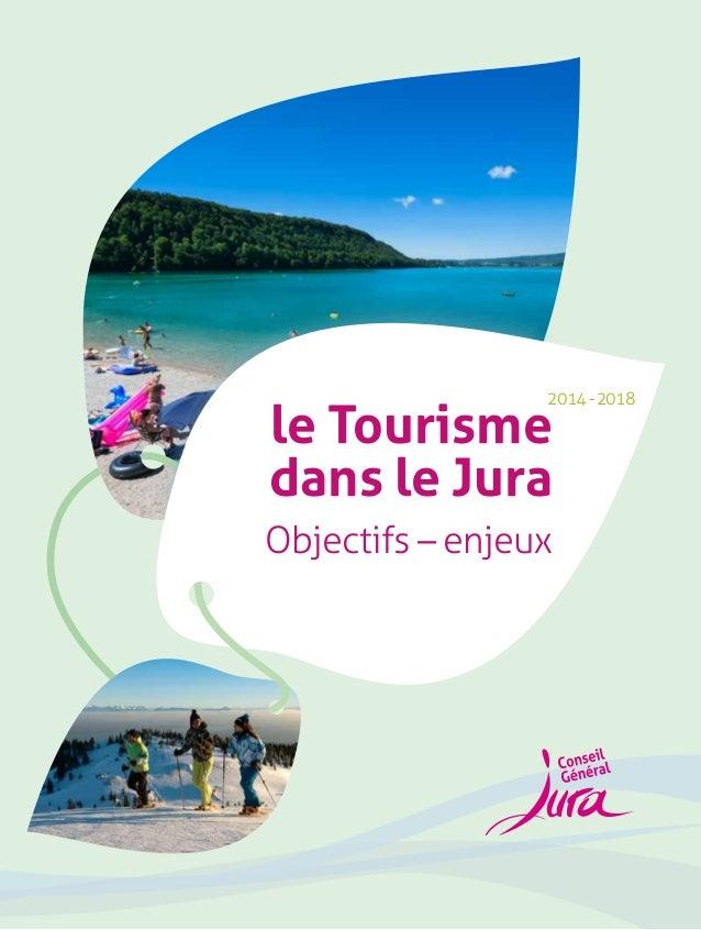 2014 - 2018  le Tourisme  dans le Jura  Objectifs – enjeux