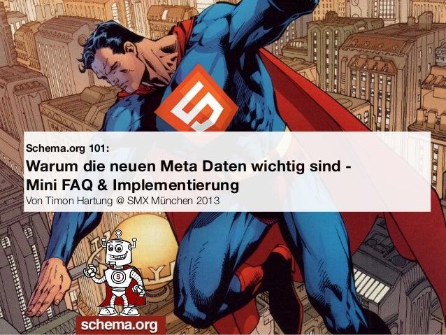 Schema.org 101:Warum die neuen Meta Daten wichtig sind -Mini FAQ & ImplementierungVon Timon Hartung @ SMX München 2013    ...