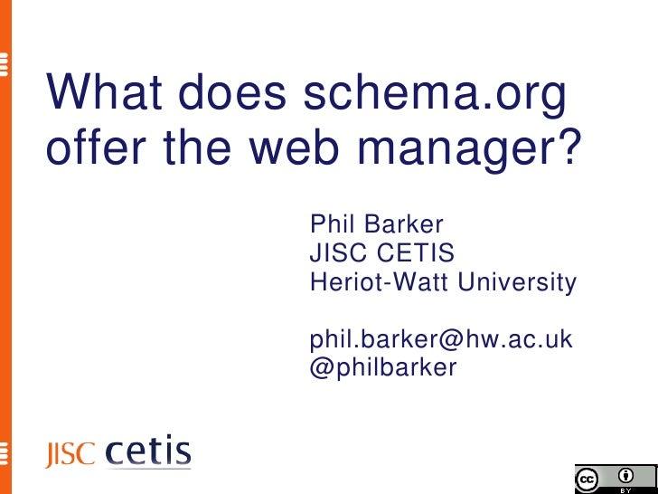 What does schema.orgoffer the web manager?          Phil Barker          JISC CETIS          Heriot-Watt University       ...