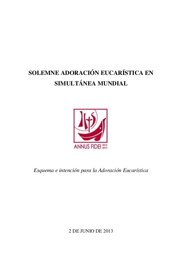 SOLEMNE ADORACIÓN EUCARÍSTICA ENSIMULTÁNEA MUNDIALEsquema e intención para la Adoración Eucarística2 DE JUNIO DE 2013