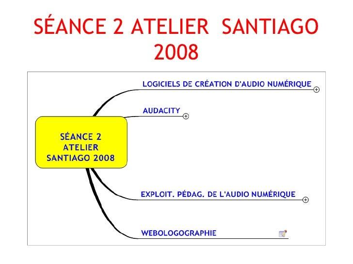 SÉANCE 2 ATELIER  SANTIAGO 2008
