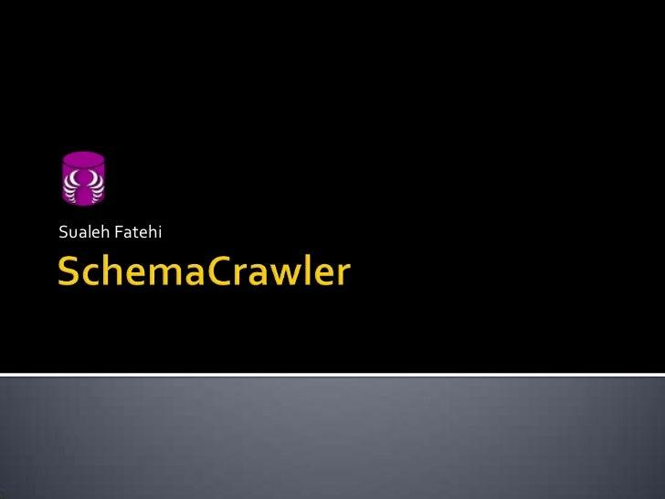 SchemaCrawler<br />Sualeh Fatehi<br />