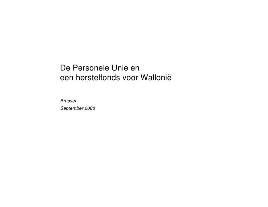 De Personele Unie en een herstelfonds voor Wallonië  Brussel September 2008