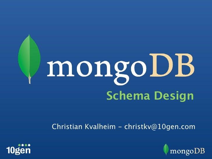 Schema DesignChristian Kvalheim - christkv@10gen.com