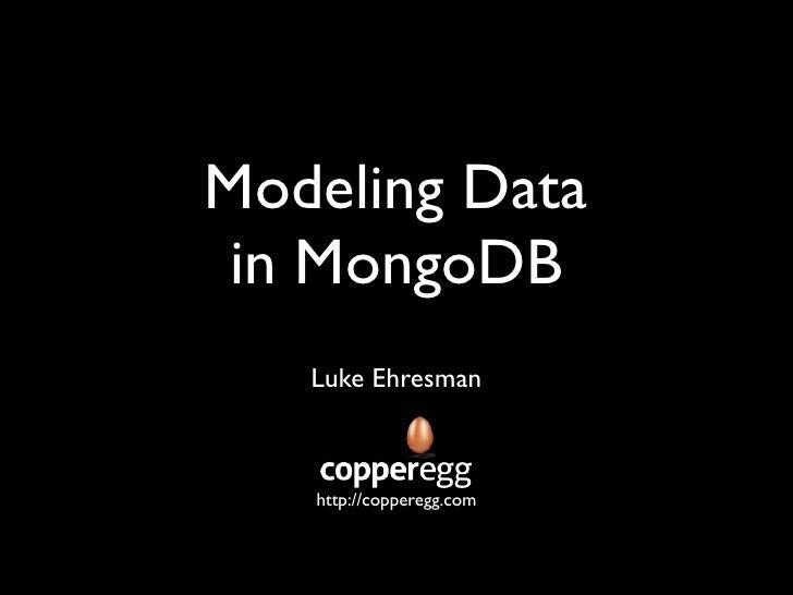 Modeling Data in MongoDB   Luke Ehresman   http://copperegg.com