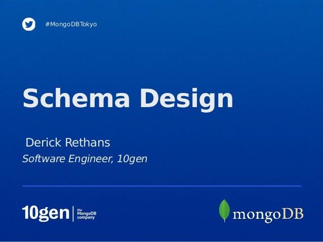 #MongoDBTokyoSchema DesignDerick RethansSoftware Engineer, 10gen