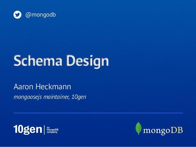 mongoosejs maintainer, 10genAaron Heckmann@mongodbSchema Design
