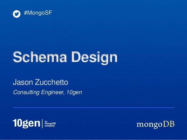 Consulting Engineer, 10genJason Zucchetto#MongoSFSchema Design