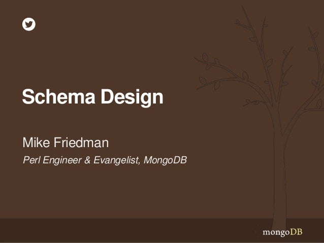 Schema Design Mike Friedman Perl Engineer & Evangelist, MongoDB