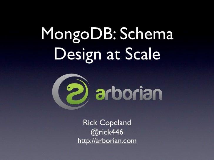 MongoDB: Schema Design at Scale     Rick Copeland       @rick446    http://arborian.com