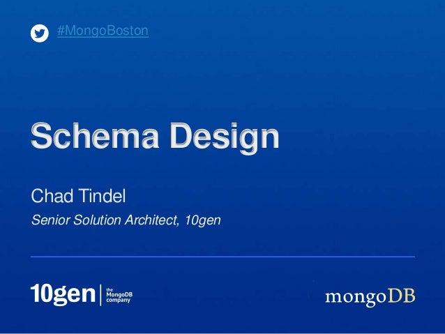 #MongoBostonSchema DesignChad TindelSenior Solution Architect, 10gen