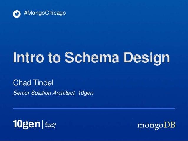 #MongoChicagoIntro to Schema DesignChad TindelSenior Solution Architect, 10gen