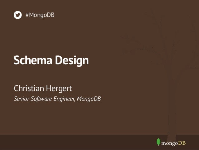 #MongoDB  Schema Design Christian Hergert Senior Software Engineer, MongoDB
