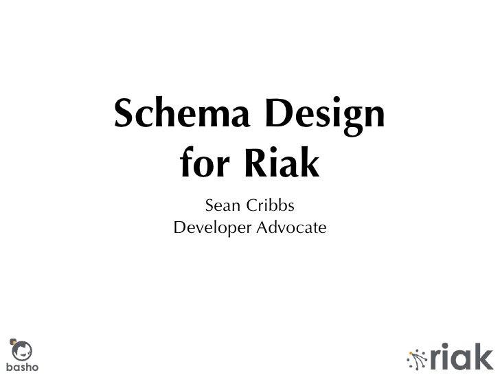Schema Design            for Riak              Sean Cribbs           Developer Advocate     basho