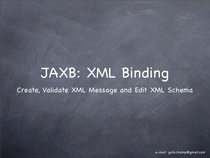 JAXB: XML Binding Create, Validate XML Message and Edit XML Schema                                          e-mail: goto.c...