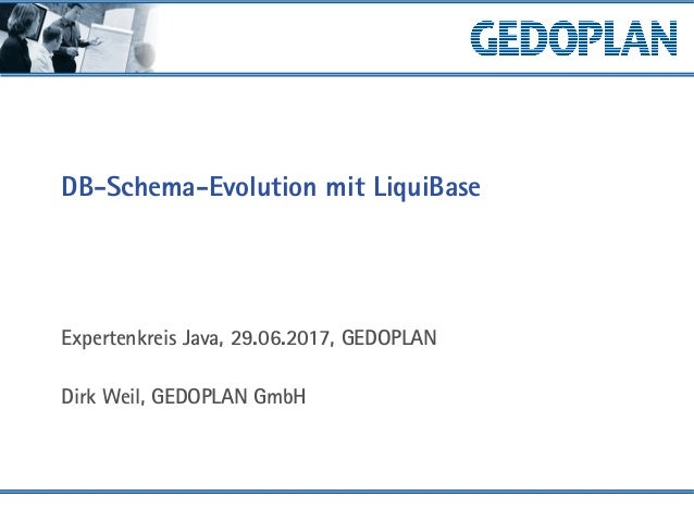 DB-Schema-Evolution mit LiquiBase Expertenkreis Java, 29.06.2017, GEDOPLAN Dirk Weil, GEDOPLAN GmbH