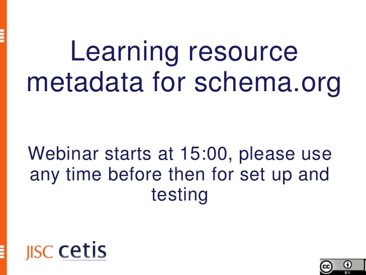 Learning resourcemetadata for schema.orgWebinar starts at 15:00, please useany time before then for set up and            ...
