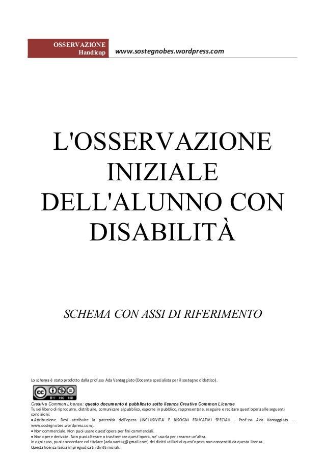 OSSERVAZIONE  Handicap www.sostegnobes.wordpress.com  L'OSSERVAZIONE  INIZIALE  DELL'ALUNNO CON  DISABILITÀ  SCHEMA CON AS...