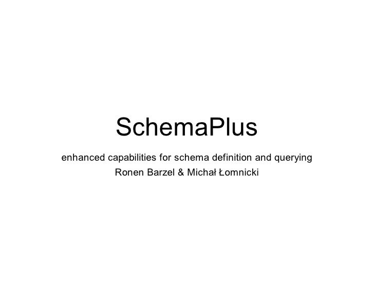 SchemaPlusenhanced capabilities for schema definition and querying          Ronen Barzel & Michał Łomnicki