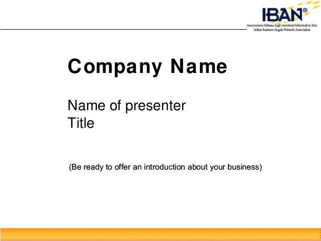 Company Name Name of presenter Title (Be ready to offer an introduction about your business)(Be ready to offer an introduc...