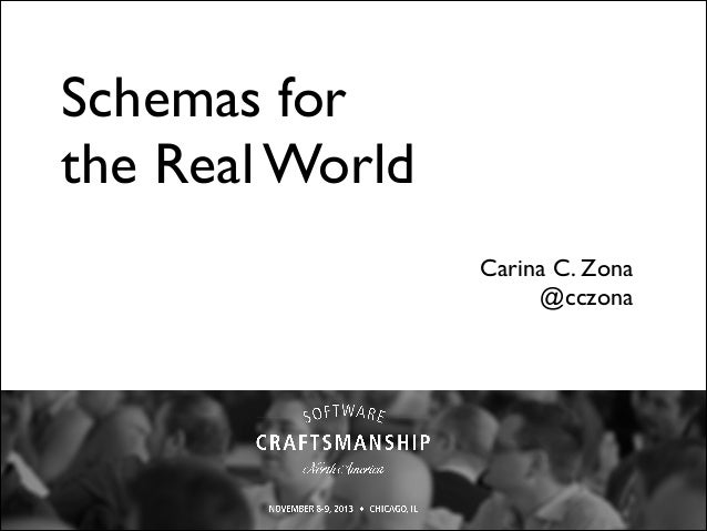 Schemas for the Real World Carina C. Zona	  @cczona