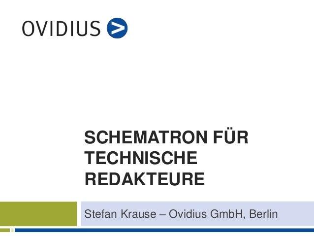 SCHEMATRON FÜR  TECHNISCHE  REDAKTEURE  Stefan Krause – Ovidius GmbH, Berlin