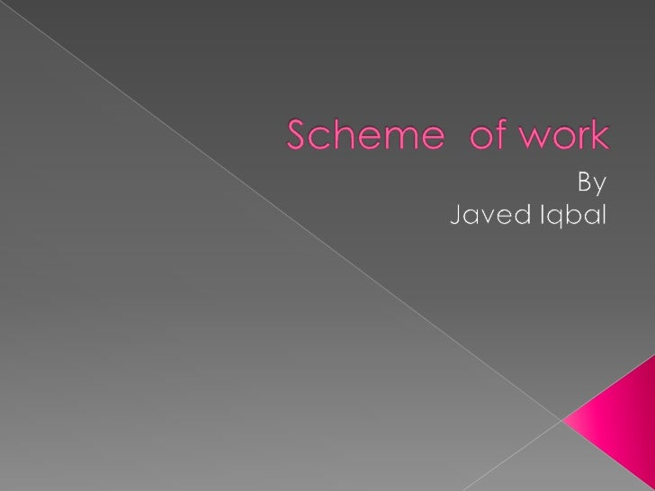    A scheme of work is a plan of what will be    covered in each week or session of the    learning programme or course. ...