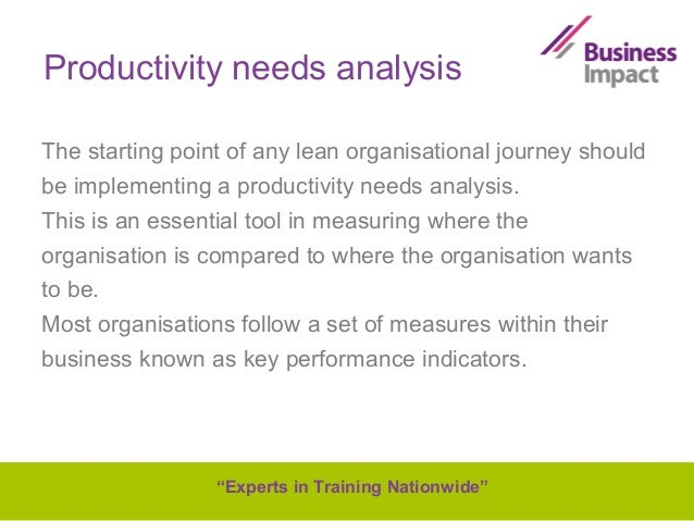 Productivity needs analysis The starting point of any lean organisational journey should be implementing a productivity ne...