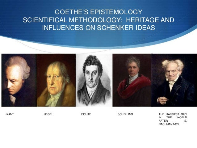 GOETHE'S EPISTEMOLOGY SCIENTIFICAL METHODOLOGY: HERITAGE AND INFLUENCES ON SCHENKER IDEAS  KANT  HEGEL  FICHTE  SCHELLING ...