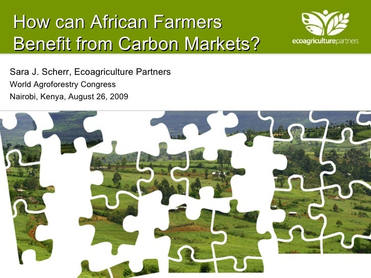 How can African Farmers  Benefit from Carbon Markets? Sara J. Scherr, Ecoagriculture Partners World Agroforestry Congress ...