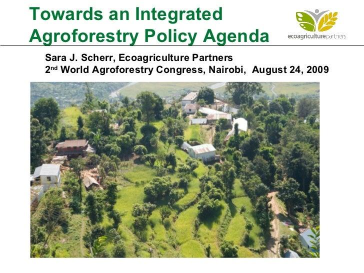 Sara J. Scherr, Ecoagriculture Partners 2 nd  World Agroforestry Congress, Nairobi,  August 24, 2009 Towards an Integrated...