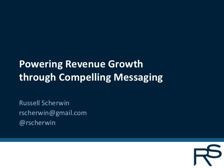 Powering Revenue Growththrough Compelling MessagingRussell Scherwinrscherwin@gmail.com@rscherwin