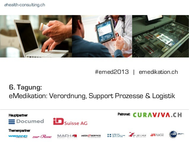 6. Tagung:eMedikation: Verordnung, Support Prozesse & Logistikehealth-consulting.ch#emed2013 | emedikation.chHauptpartnerT...