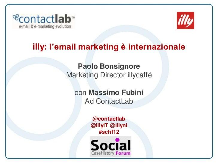 illy: l'email marketing è internazionale           Paolo Bonsignore        Marketing Director illycaffé           con Mass...