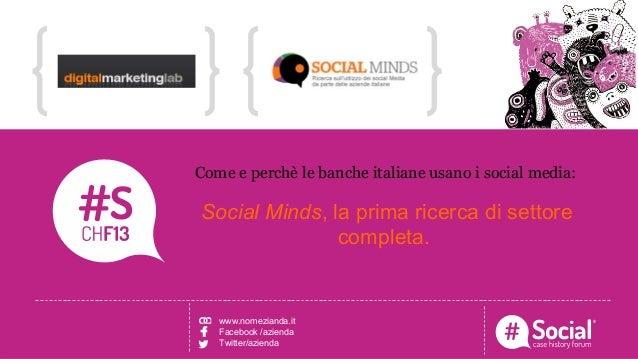 NOME COGNOME | RUOLO | AZIENDALOGO TITOLO DELLA CASE HISTORY Come e perchè le banche italiane usano i social media: Social...
