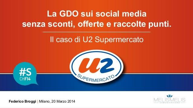 La GDO sui social media senza sconti, offerte e raccolte punti. Il caso di U2 Supermercato Federico Broggi | Milano, 20 Ma...