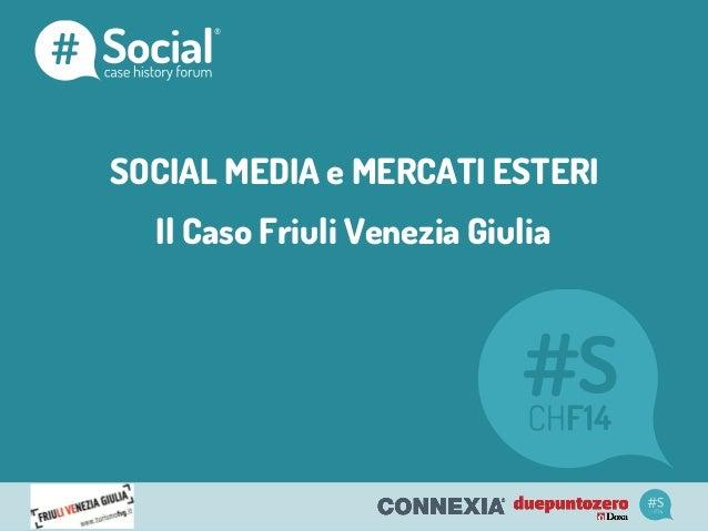 SOCIAL MEDIA e MERCATI ESTERI Il Caso Friuli Venezia Giulia