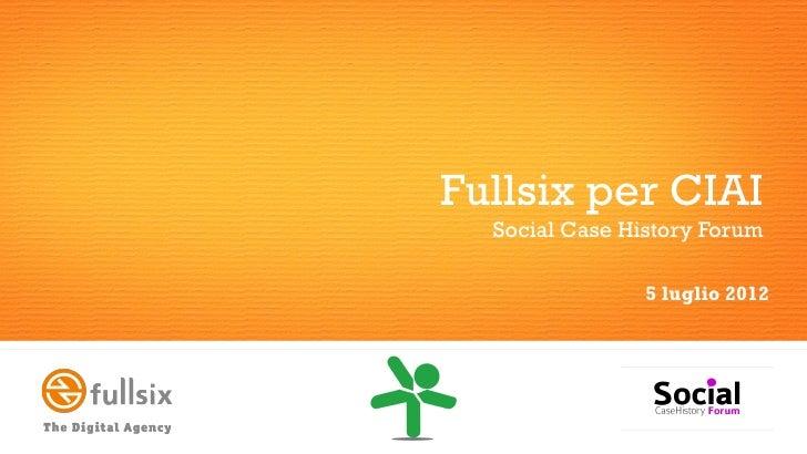 Fullsix per CIAI  Social Case History Forum                5 luglio 2012
